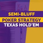 Semi-Bluff Poker Strategy | The Importance of Aggression