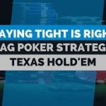 Why Playing Tight Is Right In Poker | TAG Poker Strategy
