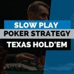 Maximize Profits with the Slow Play Poker Strategy