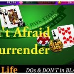 Blackjack Strategy Don't Afraid to Surrender your Bets when ever you are in trouble.