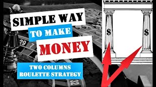 ROULETTE STRATEGY TO WIN   HOW TO MAKE MONEY Playing ROULETTE   TWO COLUMN ROULETTE STRATEGY