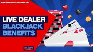 Live Dealer Blackjack Benefits | Online United States Casinos