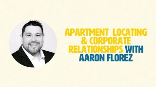 Apartment Locating & Corporate Relationships With Aaron Florez